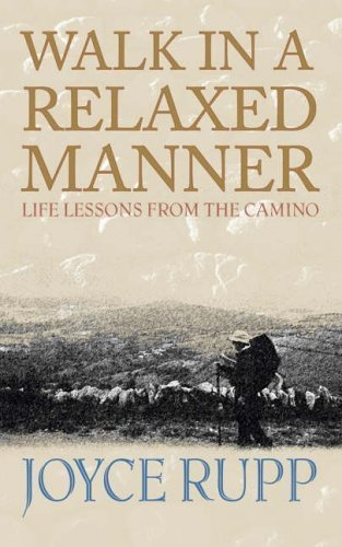Walk in a Relaxed Manner: Life Lessons from the Camino by Joyce Rupp (2005-02-11)