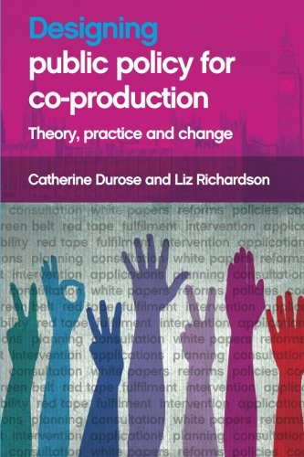 Designing public policy for co-production: Theory, practice and change
