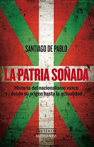 LA PATRIA SOÑADA (HISTORIA - PRETÉRITA) por SANTIAGO DE PABLO