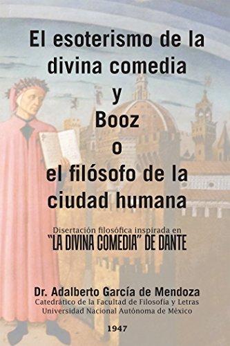 """El Esoterismo De La Divina Comedia Y Booz O El Filósofo De La Ciudad Humana: Disertación Filosófica Inspirada En """"La Divina Comedia"""" De Dante"""