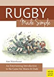 Rugby Made Simple: An Entertaining Introduction to the Game for Mums & Dads