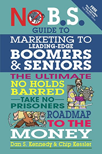 no-bs-guide-to-marketing-to-leading-edge-boomers-seniors-the-ultimate-no-holds-barred-take-no-prison