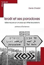 Israël et ses paradoxes - Idées reçues sur un pays qui attise les passions de Denis Charbit