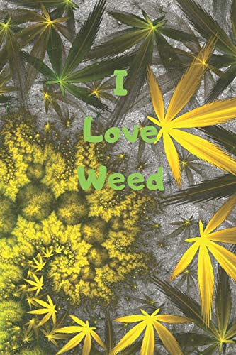 I Love Weed: Happy lined journal for the weed lover in you. A place to write down your creative ideas, dreams, aspirations when you are having a smoke. (Skins Skunk)