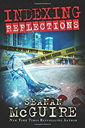 Indexing: Reflections (Indexing Series) by Seanan McGuire (2016-01-12)