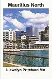 Mauritius North: Un Souvenir Collezione di Fotografie a colori con didascalie: Volume 11