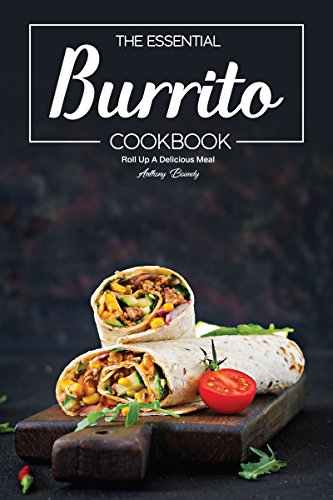 The Essential Burrito Cookbook: Roll Up A Delicious Meal (English Edition)
