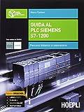 Guida al plc Siemens s7-1200. Percorsi didattici e laboratorio. Per gli Ist. tecnici industriali. Con e-book. Con espansione online