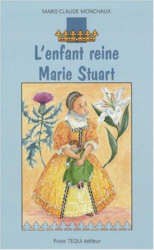 L'enfant reine Marie Stuart par Marie-Claude Monchaux