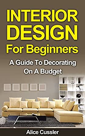 Interior design for beginners a guide to decorating on a Interior design for beginners