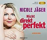 Nicht direkt perfekt (Autorenlesung auf MP3-CD) - Nicole Jäger (Autorin und Sprecherin)