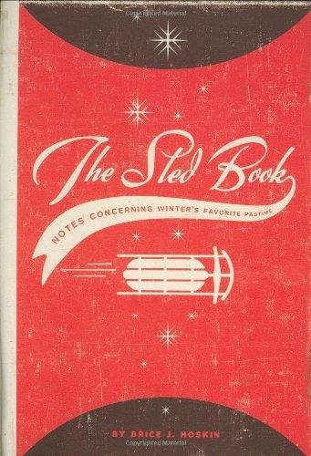 The Sled Book: Notes Concerning Winter's Favorite Pastime por Brice Hoskin