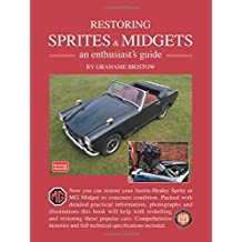 Restoring Sprites & Midgets an enthusiasts guide.: An Enthusiast's Guide - A Practical Manual Written with the Home Restorer in Mind - Covers ... Gear, Suspension, Brakes, Electrics and Trim