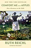 Comfort Me with Apples: More Adventures at the Table (Random House Readers Circle)