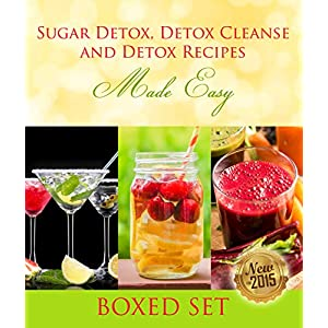 Sugar Detox, Detox Cleanse and Detox Recipes Made Easy: Beat Sugar Cravings and Sugar