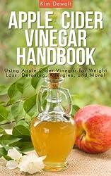 Apple Cider Vinegar Handbook: Using Apple Cider Vinegar for Weight Loss, Detoxing, Allergies, and More! (English Edition)