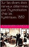 Sur les divers états nerveux déterminés par l'hypnotisation chez les hystériques, 1882