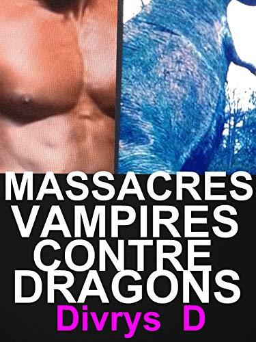 Massacres Vampires Contre Dragons: LIVRE PARANORMAL à Ne Pas Rater par Divrys D