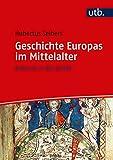 Geschichte Europas im Mittelalter: Aufbruch in die Vielfalt - Hubertus Seibert