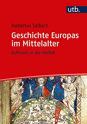 Geschichte Europas im Mittelalter: Aufbruch in die Vielfalt