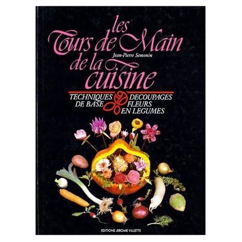 Les tours de main de la cuisine : Techniques, découpages de base, fleurs en légumes de Jean-Pierre Semonin (17 septembre 1996) Broché