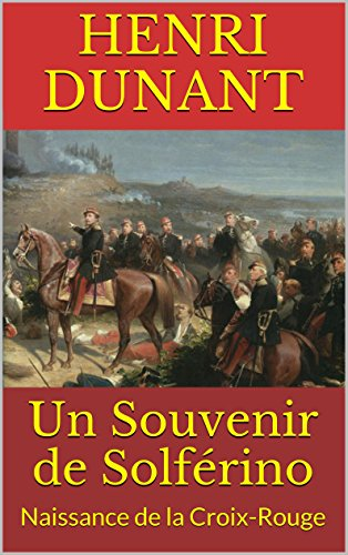 Un Souvenir de Solférino: Naissance de la Croix-Rouge (French Edition)