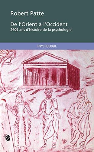 De l'Orient à l'Occident: 2609 ans d'Histoire de la Psychologie par Robert Patte