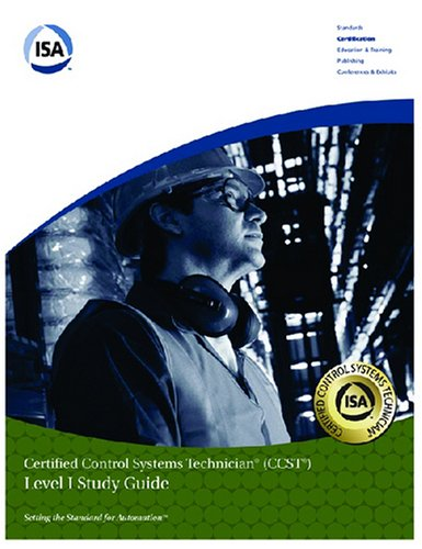 Isa Certified Control Systems Technician: Level 1 (Ccst Program Level I Study Guide) (Isa Certification Study Guide)