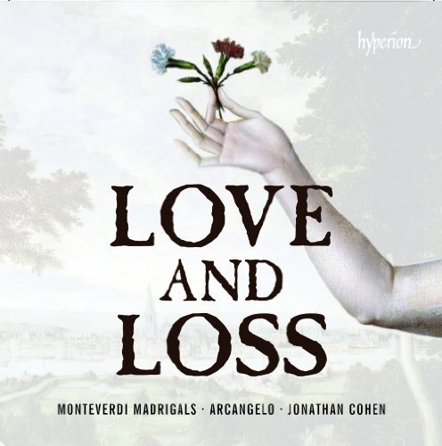 Monteverdi: Madrigals - Love and Loss by James Gilchrist, Arcangelo, Jonathan Cohen