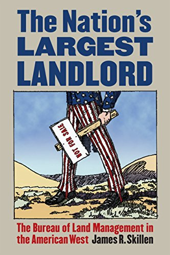 The Nation's Largest Landlord: The Bureau of Land Management in the American West (English Edition) por James R. Skillen