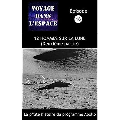 12 hommes sur la Lune (deuxième partie): La p'tite histoire du programme Apollo (Fascicule du balado Voyage dans l'espace  t. 16)