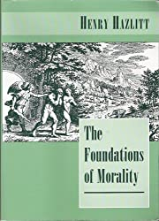 The Foundations of Morality by Henry Hazlitt (1998-06-24)