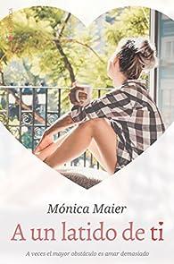 A un latido de ti par Mónica Maier