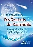 Das Geheimnis der Rauhnächte - Ein Wegweiser durch die zwölf heiligen Nächte - Jeanne Ruland
