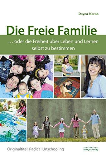 Download Die Freie Familie: ... oder die Freiheit über Leben und Lernen selbst zu bestimmen