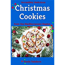 Incredibly Delicious Christmas Cookies from the Mediterranean Region (Cookies, Cookie Recipes, Cookie Cookbook, Cookie Books) (English Edition)