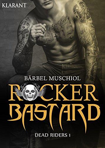 Rocker Bastard. Dead Riders 1 von [Muschiol, Bärbel]