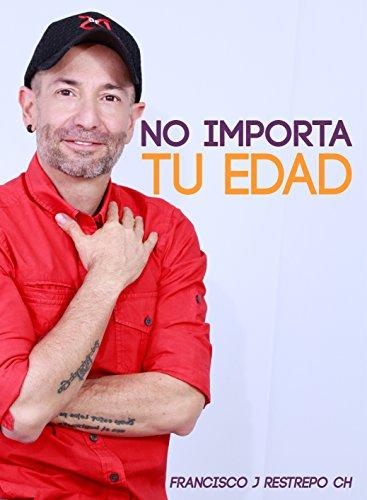 No importa tu edad por Francisco Javier Restrepo Ch