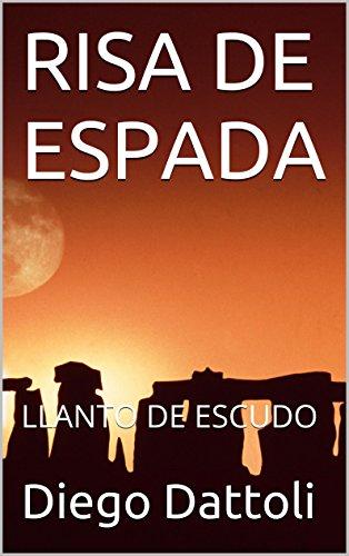 RISA DE ESPADA: LLANTO DE ESCUDO por Diego Dattoli