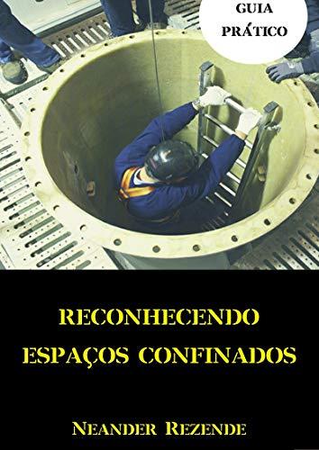 RECONHECENDO ESPAÇOS CONFINADOS: GUIA PRÁTICO (Portuguese Edition)