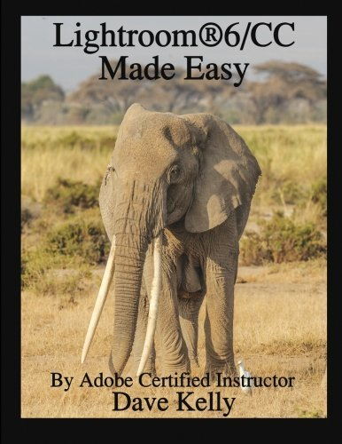 Lightroom 6/CC Made Easy by Dave Kelly (2015-08-04)