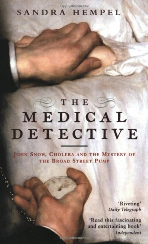 The Medical Detective: John Snow, Cholera and the Mystery of the Broad Street Pump by Sandra Hempel (2007-08-06)