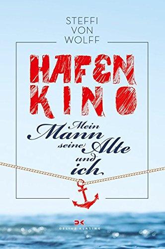Buchseite und Rezensionen zu 'Hafenkino: Mein Mann, seine Alte und ich' von Steffi von Wolff