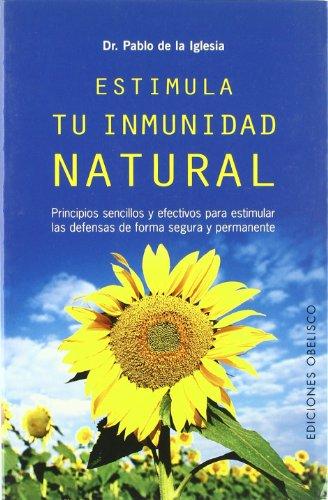 Descargar Libro Estimula tu inmunidad natural (SALUD Y VIDA NATURAL) de PABLO DE LA IGLESIA