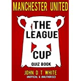 Manchester United - THE LEAGUE CUP QUIZ BOOK (English Edition)