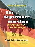 Ein Septembermärchen: Die Deutschen und ihre Flüchtlinge. Protokoll eines Staatsversagens