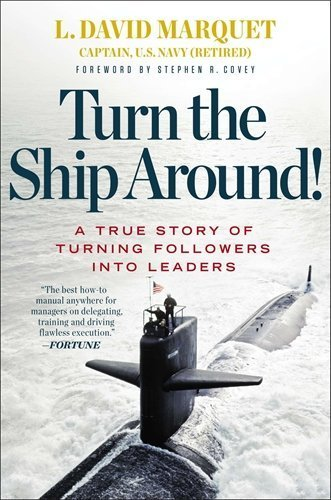 Turn the Ship Around!: A True Story of Building Leaders by Breaking the Rules by Marquet, L. David (2013) Hardcover
