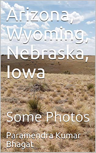 Arizona, Wyoming, Nebraska, Iowa: Some Photos (English Edition)