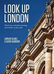 Look Up London: World-Class Architectural Heritage That's Hidden in Plain Sight by Adrian Searle (2014-11-17)