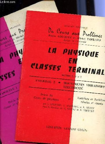 LA PHYSIQUE EN CLASSES TERMINALES ( SECTIONS C, D ET E) / EN 2 VOLUMES / FASCICULE 1 : MECANIQUE ENERGETIQUE - FASCICULE 2 : MOUVEMENTS VIBRATOIRES - ELECTRICITE / COLLECTION RESUME PRATIQUE DU COURS AUX PROBLEMES.